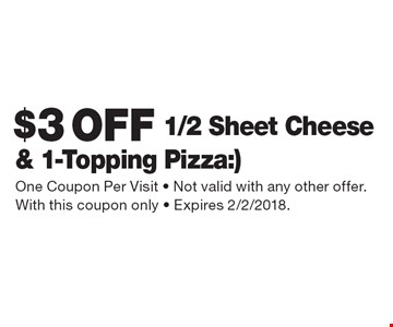 $3 off 1/2 sheet cheese & 1-topping pizza. One coupon per visit. Not valid with any other offer. With this coupon only. Expires 2/2/2018.