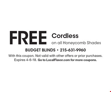 FREE Cordlesson all Honeycomb Shades . With this coupon. Not valid with other offers or prior purchases. Expires 4-6-18. Go to LocalFlavor.com for more coupons.
