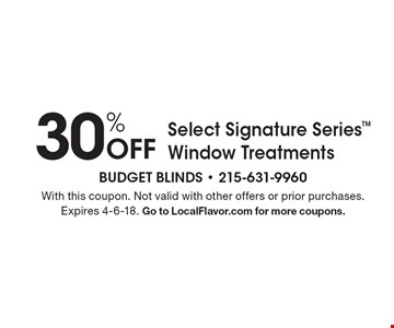 30% Off Select Signature Series Window Treatments. With this coupon. Not valid with other offers or prior purchases. Expires 4-6-18. Go to LocalFlavor.com for more coupons.