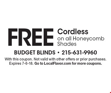 FREE Cordlesson all Honeycomb Shades. With this coupon. Not valid with other offers or prior purchases. Expires 7-6-18. Go to LocalFlavor.com for more coupons.