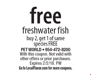 Free freshwater fish. Buy 2, get 1 of same species FREE. With this coupon. Not valid with other offers or prior purchases. Expires 2/2/18. PW Go to LocalFlavor.com for more coupons.