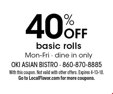 40% OFF basic rolls. Mon-Fri. Dine in only. With this coupon. Not valid with other offers. Expires 4-13-18. Go to LocalFlavor.com for more coupons.