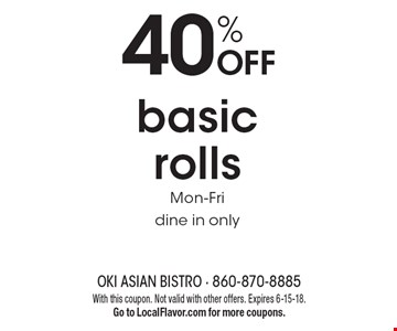 40% OFF basic rolls. Mon-Fri. Dine in only. With this coupon. Not valid with other offers. Expires 6-15-18. Go to LocalFlavor.com for more coupons.