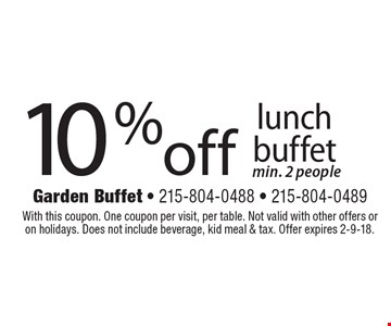 10% off lunch buffet min. 2 people. With this coupon. One coupon per visit, per table. Not valid with other offers or on holidays. Does not include beverage, kid meal & tax. Offer expires 2-9-18.