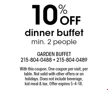 10% OFF dinner buffet min. 2 people. With this coupon. One coupon per visit, per table. Not valid with other offers or on holidays. Does not include beverage, kid meal & tax. Offer expires 5-4-18.