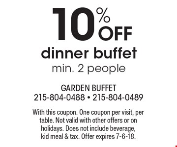 10% OFF dinner buffet. min. 2 people. With this coupon. One coupon per visit, per table. Not valid with other offers or on holidays. Does not include beverage, kid meal & tax. Offer expires 7-6-18.