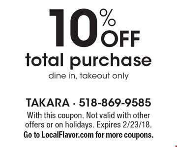 10% OFF total purchase dine in, takeout only. With this coupon. Not valid with other offers or on holidays. Expires 2/23/18.Go to LocalFlavor.com for more coupons.