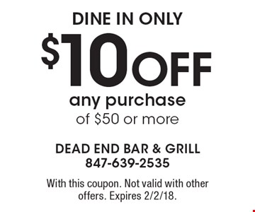 dine in only $10 Off any purchase of $50 or more. With this coupon. Not valid with other offers. Expires 2/2/18.