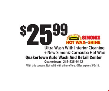 $25.99 Ultra Wash With Interior Cleaning+ New Simoniz Carnauba Hot Wax. With this coupon. Not valid with other offers. Offer expires 3/9/18.