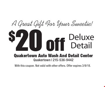 A Great Gift For Your Sweetie! $20 off Deluxe Detail. With this coupon. Not valid with other offers. Offer expires 3/9/18.
