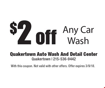 $2 off Any Car Wash. With this coupon. Not valid with other offers. Offer expires 3/9/18.