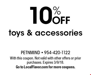 10% OFF toys & accessories. With this coupon. Not valid with other offers or prior purchases. Expires 3/9/18. Go to LocalFlavor.com for more coupons.