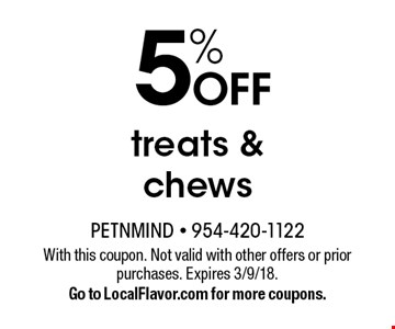 5% OFF treats & chews. With this coupon. Not valid with other offers or prior purchases. Expires 3/9/18. Go to LocalFlavor.com for more coupons.