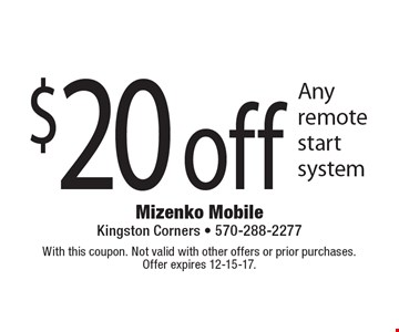 $20 off Any remote start system. With this coupon. Not valid with other offers or prior purchases. Offer expires 12-15-17.