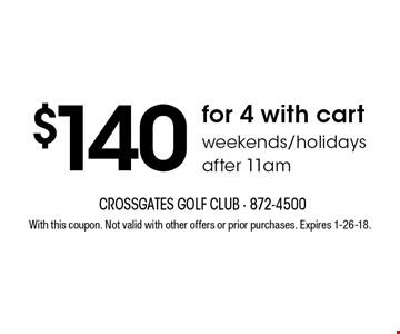 $140 for 4 with cart weekends/holidays after 11am. With this coupon. Not valid with other offers or prior purchases. Expires 1-26-18.