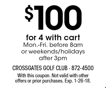 $100 for 4 with cart Mon.-Fri. before 8am or weekends/holidays after 3pm. With this coupon. Not valid with other offers or prior purchases. Exp. 1-26-18.