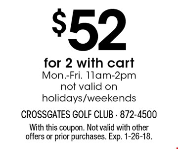 $52 for 2 with cart Mon.-Fri. 11am-2pm, not valid on holidays/weekends. With this coupon. Not valid with other offers or prior purchases. Exp. 1-26-18.