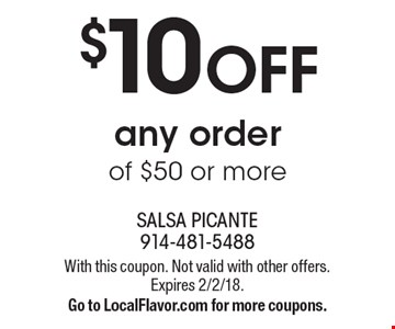 $10 OFF any order of $50 or more. With this coupon. Not valid with other offers. Expires 2/2/18. Go to LocalFlavor.com for more coupons.