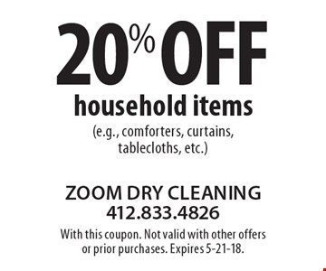 20% off household items (e.g., comforters, curtains, tablecloths, etc.). With this coupon. Not valid with other offers or prior purchases. Expires 5-21-18.