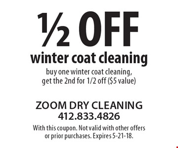 1/2 off winter coat cleaning, buy one winter coat cleaning, get the 2nd for 1/2 off ($5 value). With this coupon. Not valid with other offers or prior purchases. Expires 5-21-18.