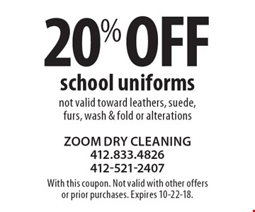 20% off school uniforms. Not valid toward leathers, suede, furs, wash & fold or alterations. With this coupon. Not valid with other offers or prior purchases. Expires 10-22-18.