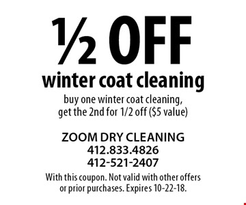 1/2 off winter coat cleaning. Buy one winter coat cleaning, get the 2nd for 1/2 off ($5 value). With this coupon. Not valid with other offers or prior purchases. Expires 10-22-18.