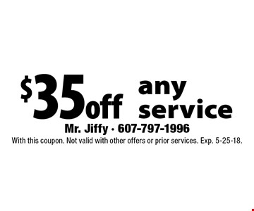 $35 off any service. With this coupon. Not valid with other offers or prior services. Exp. 5-25-18.