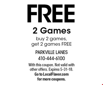 FREE 2 Games buy 2 games, get 2 games FREE. With this coupon. Not valid with other offers. Expires 5-31-18. Go to LocalFlavor.com for more coupons.