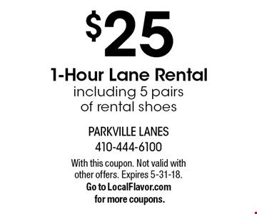 $25 1-Hour Lane Rental. Including 5 pairs of rental shoes. With this coupon. Not valid with other offers. Expires 5-31-18. Go to LocalFlavor.com for more coupons.