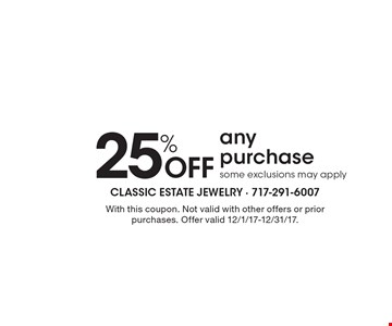 25% off any purchase. Some exclusions may apply. With this coupon. Not valid with other offers or prior purchases. Offer valid 12/1/17-12/31/17.