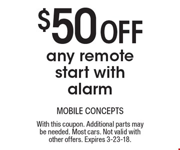 $50 Off any remote start with alarm. With this coupon. Additional parts may be needed. Most cars. Not valid with other offers. Expires 3-23-18.