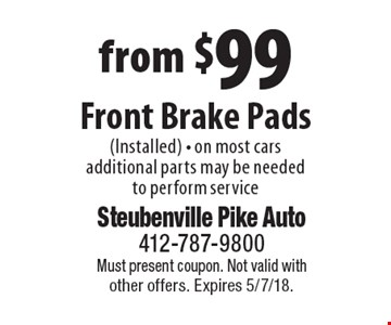 from $99 Front Brake Pads (Installed) - on most cars. additional parts may be needed to perform service. Must present coupon. Not valid with other offers. Expires 5/7/18.