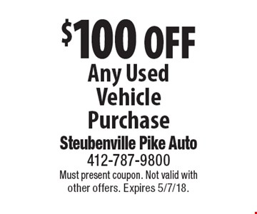$100 Off Any Used Vehicle Purchase. Must present coupon. Not valid with other offers. Expires 5/7/18.