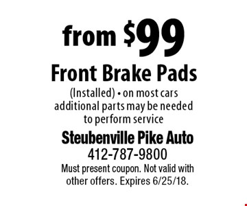 from $99 Front Brake Pads (Installed) - on most cars. Additional parts may be needed to perform service. Must present coupon. Not valid with other offers. Expires 6/25/18.