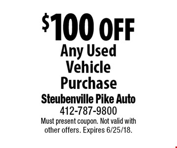 $100 Off Any Used Vehicle Purchase. Must present coupon. Not valid with other offers. Expires 6/25/18.