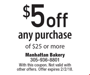 $5 off any purchase of $25 or more. With this coupon. Not valid with other offers. Offer expires 2/2/18.