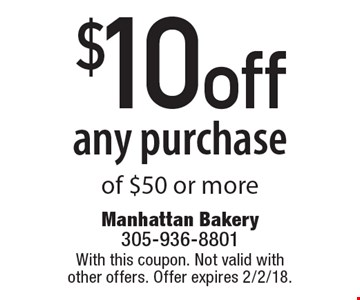 $10 off any purchase of $50 or more. With this coupon. Not valid with other offers. Offer expires 2/2/18.
