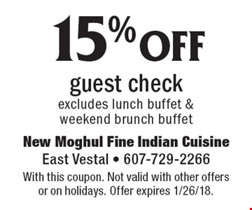 15% off guest check excludes lunch buffet & weekend brunch buffet. With this coupon. Not valid with other offers or on holidays. Offer expires 1/26/18.