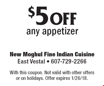$5 off any appetizer . With this coupon. Not valid with other offers or on holidays. Offer expires 1/26/18.