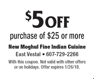$5 off purchase of $25 or more . With this coupon. Not valid with other offers or on holidays. Offer expires 1/26/18.
