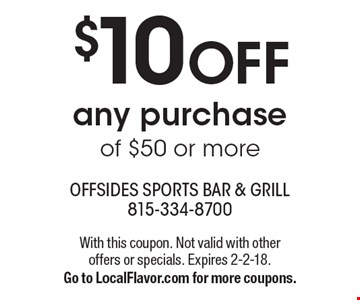 $10 OFF any purchase of $50 or more. With this coupon. Not valid with other offers or specials. Expires 2-2-18.Go to LocalFlavor.com for more coupons.