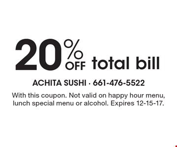 20% off total bill. With this coupon. Not valid on happy hour menu, lunch special menu or alcohol. Expires 12-15-17.