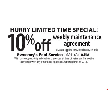 Hurry Limited Time Special! 10% off weekly maintenance agreement. Discount applied to seasonal contracts only. With this coupon. Only valid when presented at time of estimate. Cannot be combined with any other offer or special. Offer expires 8/17/18.