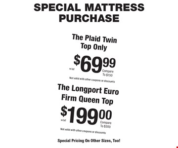 Special Mattress Purchase: The Plaid Twin Top Only $69.99 Compare To $150. $199.00 The Longport EuroFirm Queen Top Compare To $300.