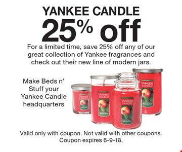 25% off YANKEE CANDLE For a limited time, save 25% off any of our great collection of Yankee fragrances and check out their new line of modern jars.. Valid only with coupon. Not valid with other coupons. Coupon expires 6-9-18.