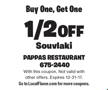 Buy One, Get One 1/2 OFF Souvlaki. With this coupon. Not valid with other offers. Expires 12-31-17. Go to LocalFlavor.com for more coupons.