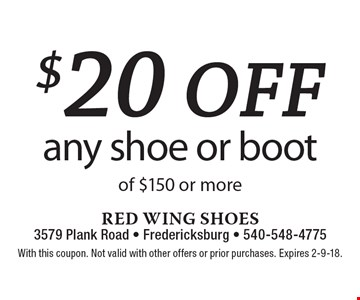 $20 off any shoe or boot of $150 or more. With this coupon. Not valid with other offers or prior purchases. Expires 2-9-18.