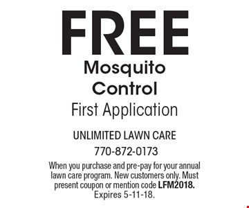 Free Mosquito Control First Application. When you purchase and pre-pay for your annual lawn care program. New customers only. Must present coupon or mention code LFM2018. Expires 5-11-18.