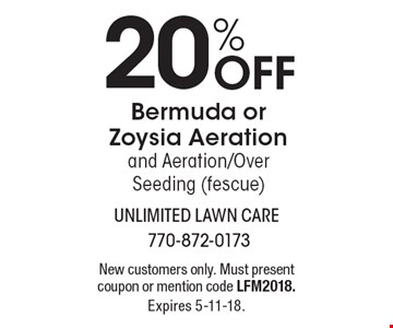 20% Off Bermuda or Zoysia Aeration and Aeration/Over Seeding (fescue). New customers only. Must present coupon or mention code LFM2018. Expires 5-11-18.