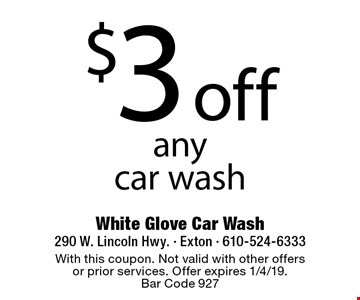 $3 off any car wash. With this coupon. Not valid with other offers or prior services. Offer expires 1/4/19. Bar Code 927